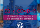 EQ x Covid-19: O impacto da indústria e da pesquisa na Pandemia